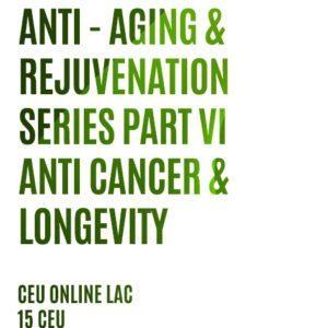 Anti - Aging & ReJUVENATION SERIES PART VI ANTI CANCER & LONGEVITYcover